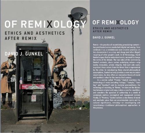 David Gunkel NIU. Of Remixology - Ethics and Aesthetics After Remix (2016) [via academia.edu]
